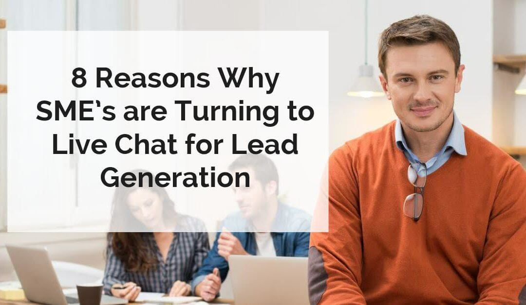 8 Reasons Why SME's are turning to Live Chat for Leads