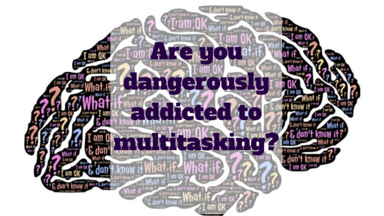 Are you Dangerously Addicted to Multi-Tasking?