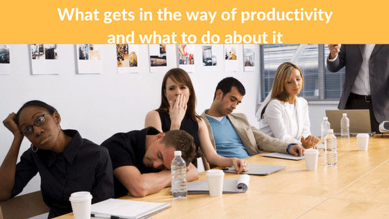 What gets in the way of productivity and what to do about it